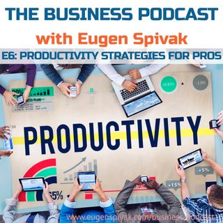 The Business Podcast: Episode 6 – Productivity for PROs