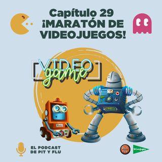 Capítulo 29: ¡MARATÓN DE VIDEOJUEGOS!