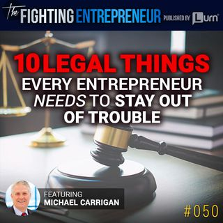 10 Legal Things Every Entrepreneur Needs To Stay Out of Trouble!