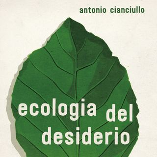 "Antonio Cianciullo ""Ecologia del desiderio"""