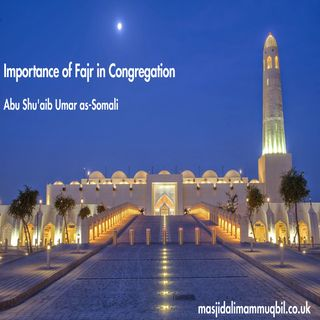 Importance of Fajr in Congregation | Abu Shu'aib Umar as-Somali