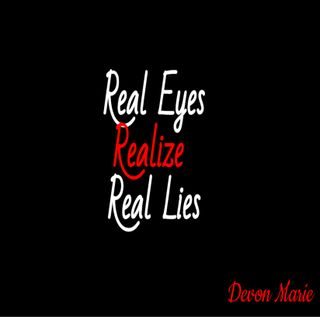 **Trigger Warning** Real Eyes Realize Real Lies _ 05.14.2019 Chapters entitled Thank god For Believers and I Can't Write That