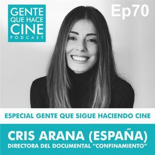 EP70: Especial Gente que sigue haciendo Cine con Cris Arana (España)