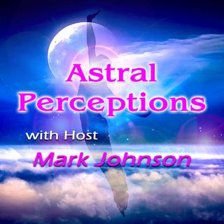 Astral Perceptions Show - Dreams, Visions and Past Lives - 04/29/2021
