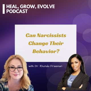 Can Narcissists Change Their Behavior? with Kim Saeed and Dr. Rhonda Freeman