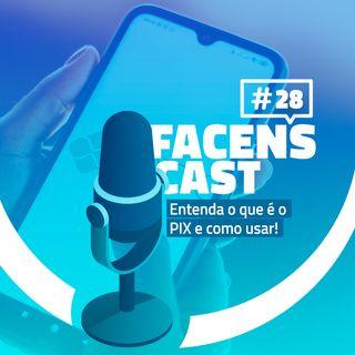 Facens Cast #28  Entenda o que é o PIX e como usar!