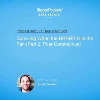 Surviving When the BRRRR Hits the Fan with Josiah Smelser (Part 2, Post-Coronavirus)