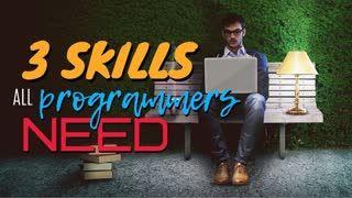 3 Skills Every Programmer Needs