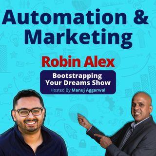 063 | Automation & Marketing | Automating Digital Marketing | AI For Maximum Business Growth | Robin Alex