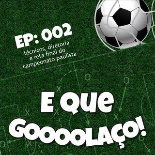 EQG- #02 - Técnicos, diretoria e rodada do campeonato Paulista