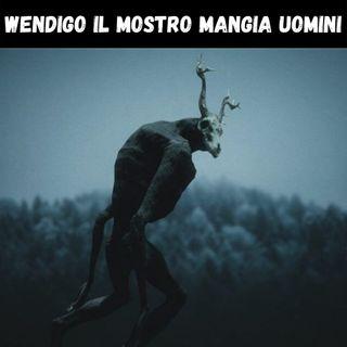 WENDIGO il mostro MANGIA UOMINI  - CreepyPasta ITALIANE