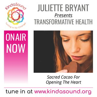 Sacred Cacao for Opening the Heart (Transformative Health with Juliette Bryant)