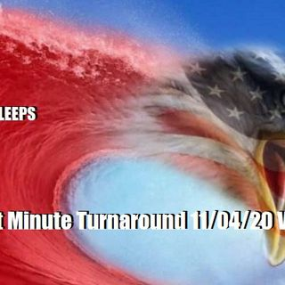 Trumps Last Minute Turnaround 11/04/20 Vol.9 #202