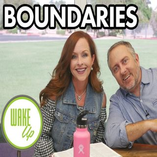 WakeUp 08-23-2018- BOUNDRIES