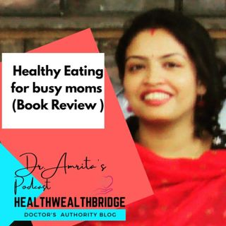 Healthy Eating for Busy Moms #bookreview (Episode 44)