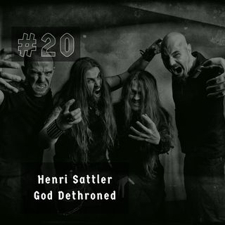 #20 - Henri Sattler (God Dethroned)