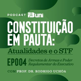 Ep 004 - Decretos de Armas e Poder Regulamentar do Executivo