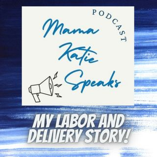 Episode 7: My Labor and Delivery Story