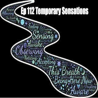 Ep 112 Temporary Sensations