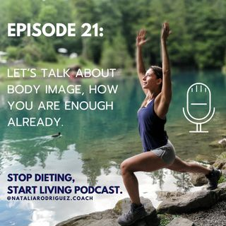 Episode 21: Let's Talk About Body Image, You Are Enough Already!