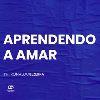 APRENDENDO A AMAR // pr. Ronaldo Bezerra