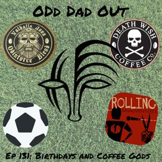 Birthdays and Coffee Gods: ODO 131