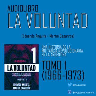 LA VOLUNTAD 21 - Historia de la militancia revolucionaria en Argentina   (Anguita y Caparros) cap 7 parte 3