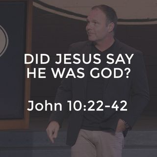 John #22 - Did Jesus Say He Was God?