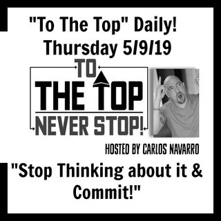 "To The Top Daily ""Stop Thinking about it & Commit!"""