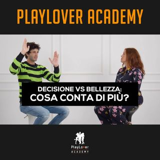240 - Decisione vs Bellezza: cosa conta di più?