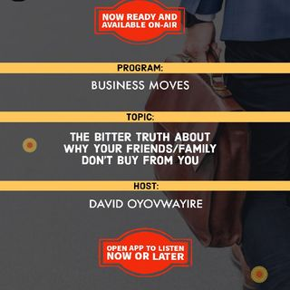 Business Moves | The Bitter Truth About Why Your Family/Friends Don't Buy From You