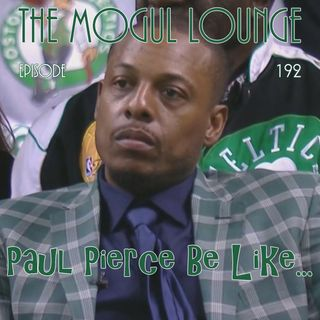 The Mogul Lounge Episode 192: Paul Pierce Be Like