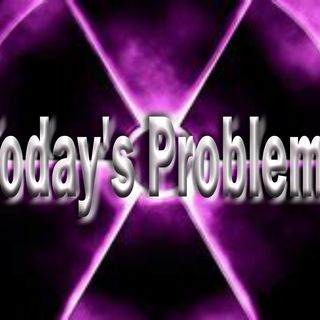 Today's Problems
