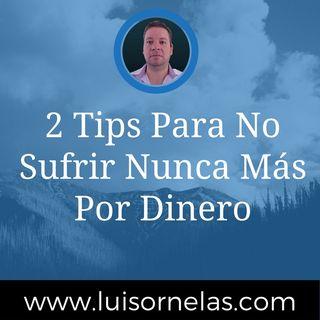 2 Tips Para No Sufrir Nunca Mas Por Dinero