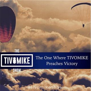 The One Where TIVOMIKE Preaches Victorious Living