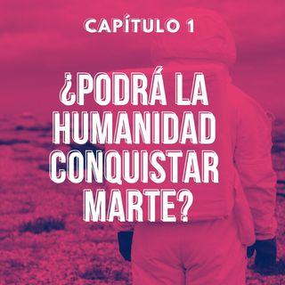 Capítulo 1. ¿Podrá la humanidad conquistar Marte?