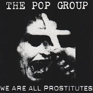 The Pop Group - We are all prostitutes