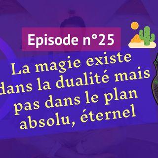 26 : La magie existe dans la dualité mais pas dans le plan absolu, éternel