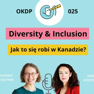OKDP 025 Diversity & Inclusion. Jak to robią w Kanadzie?