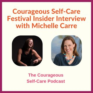 Courageous Self-Care Festival Insider Interview with Michelle Carre