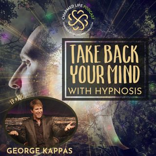 220: Take Back Your Mind with Hypnosis | George Kappas, MA, LMFT