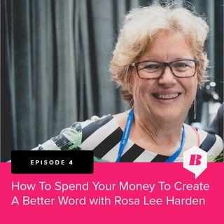 How to Spend Your Money To Create a Better World  With Rosa Lee Harden