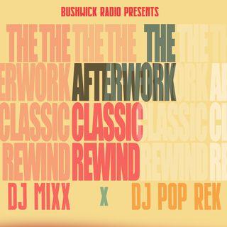 The Afterwork Classic Rewind Ep. 19 (9.17.2021) with Dj Pop Rek & Dj Mixx
