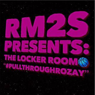 "RM2S Presents: The Locker Room ""#pullthroughrozay"""