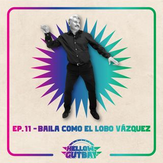 Episodio #11 - Baila como el Lobo Vázquez