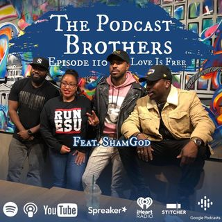 The Podcast Bros - Episode 110 Love is Free W/ @OfficialShamGod