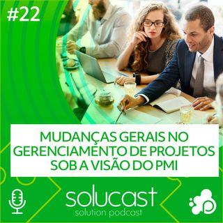 #22 - Mudanças globais no Gerenciamento de projetos sob a visão do PMI