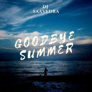 GOODBYE SUMMER! - DJ Saavedra