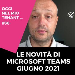Le novità di giugno 2021 Microsoft Teams