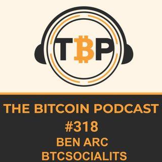 The Bitcoin Podcast #318-Ben Arc aka BTCSocialists